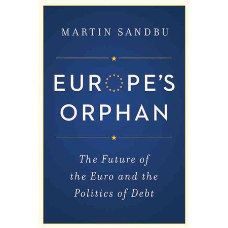 Europes Orphan  The Future Of The Euro And The Politics Of Debt