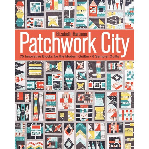 Patchwork City: 75 Innovative Blocks for the Modern Quilter - 6 Sample Quilts