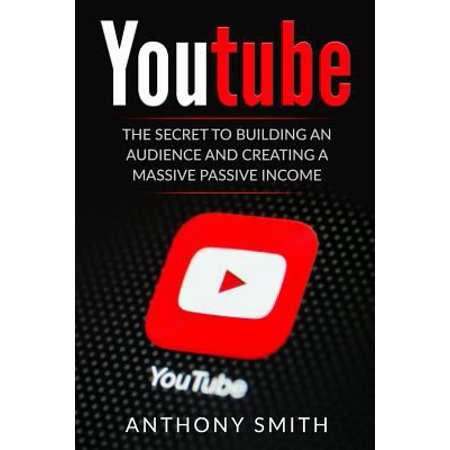 Youtube  The Secret To Building An Audience And Creating A Massive Passive Income