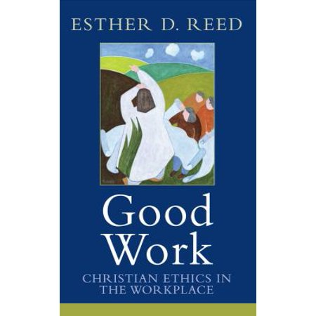 Good Work: Christian Ethics in the Workplace