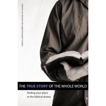 The True Story of the Whole World : Finding Your Place in the Biblical