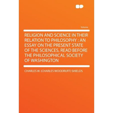 Religion And Science In Their Relation To Philosophy  An Essay On  Religion And Science In Their Relation To Philosophy  An Essay On The  Present State Of