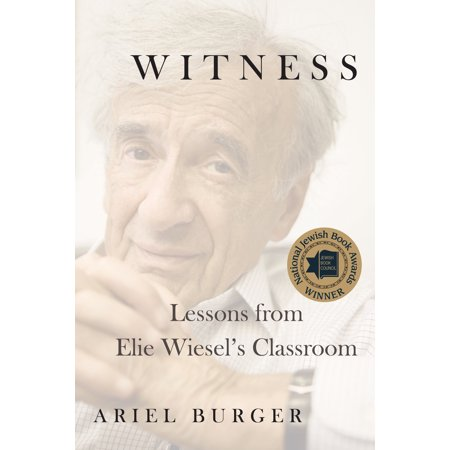 Witness : Lessons from Elie Wiesel's Classroom (Spanish Version Of Night By Elie Wiesel)