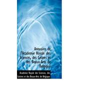 Annuaire de L'Acad Mie Royale Des Sciences, Des Lettres Et Des Beaux-Arts de Belgique