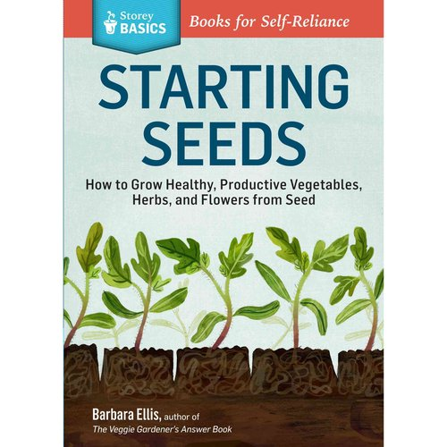 Starting Seeds: How to Grow Healthy, Productive Vegetables, Herbs, and Flowers from Seed