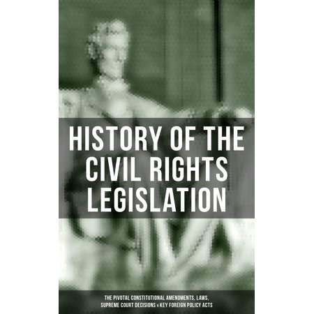 History of the Civil Rights Legislation: The Pivotal Constitutional Amendments, Laws, Supreme Court Decisions & Key Foreign Policy Acts - (Supreme Court Cases Involving The Second Amendment)