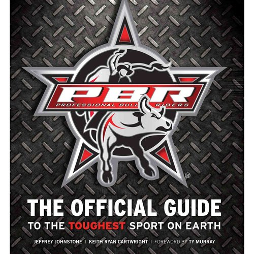 Professional Bull Riders: The Official Guide to the Toughest Sport on Earth