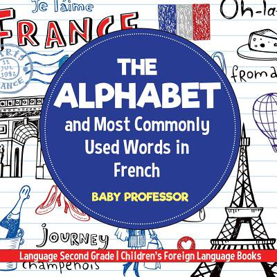 The Alphabet and Most Commonly Used Words in French : Language Second Grade Children's Foreign Language