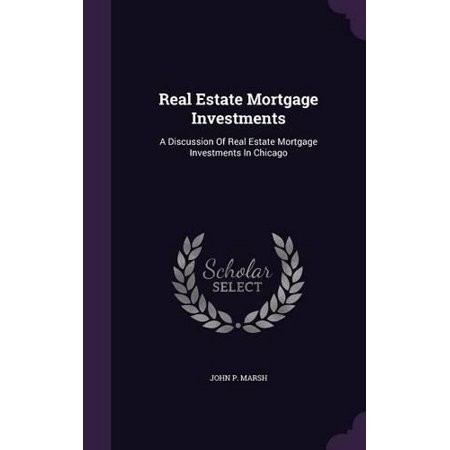 Real Estate Mortgage Investments  A Discussion Of Real Estate Mortgage Investments In Chicago