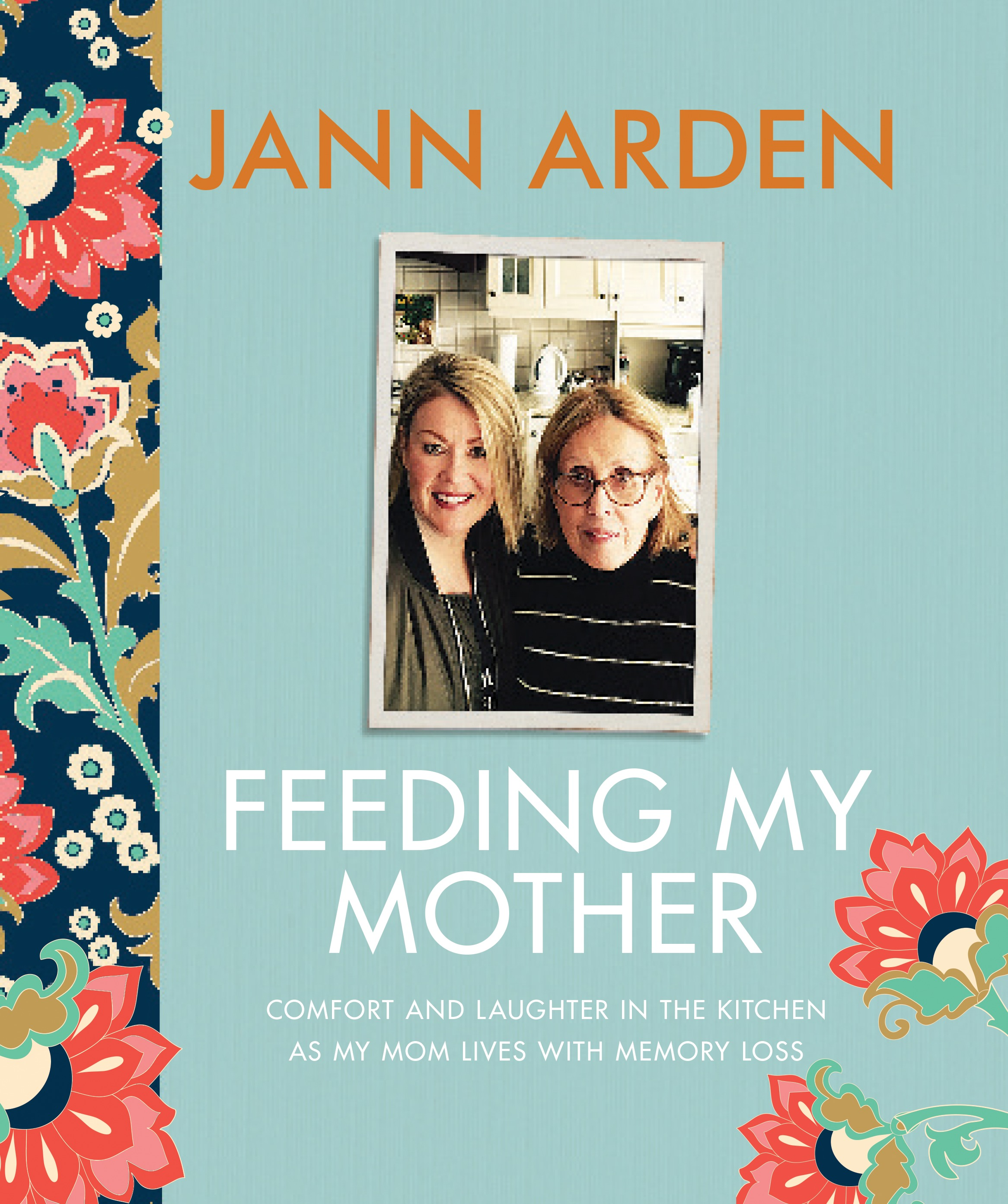 Feeding My Mother : Comfort and Laughter in the Kitchen as My Mom ...