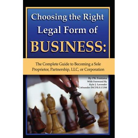 Choosing the Right Legal Form of Business: The Complete Guide to Becoming a Sole Proprietor, Partnership,? LLC, or Corporation - eBook