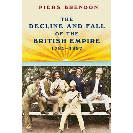 The Decline and Fall of the British Empire, 1781-1997 - (The Decline And Fall Of The British Aristocracy)