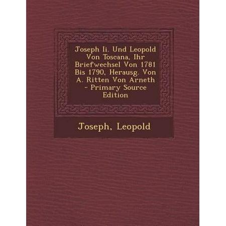 Joseph Ii  Und Leopold Von Toscana  Ihr Briefwechsel Von 1781 Bis 1790  Herausg  Von A  Ritten Von Arneth  French Edition