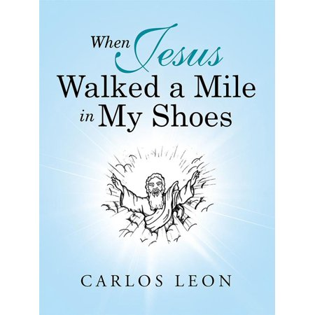When Jesus Walked a Mile in My Shoes - eBook