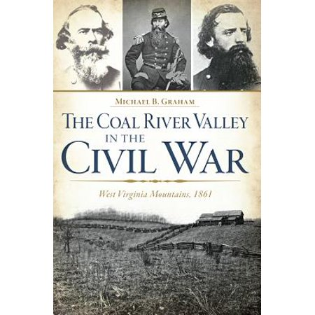 The Coal River Valley in the Civil War: : West Virginia Mountains,