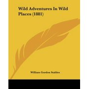 Wild Adventures in Wild Places (1881)