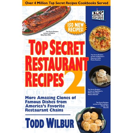 Top Secret Restaurant Recipes 2  More Amazing Clones Of Famous Dishes From Americas Favorite Restaurant Chains