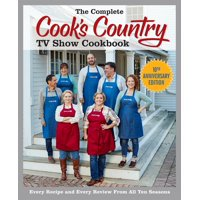 The Complete Cook's Country TV Show Cookbook: Every Recipe and Every Review from All Ten Seasons (Anniversary)
