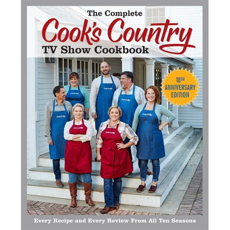 The Complete Cook's Country TV Show Cookbook: Every Recipe and Every Review from All Ten Seasons (Anniversary) for $<!---->