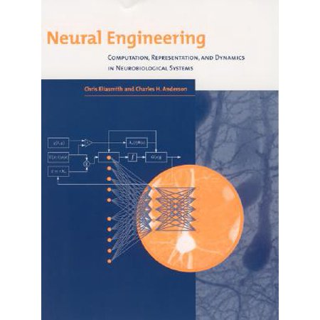 Neural Engineering : Computation, Representation, and Dynamics in Neurobiological Systems (Engineering System Dynamics)