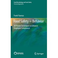Food Safety = Behavior: 30 Proven Techniques to Enhance Employee Compliance (Hardcover)