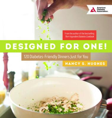 Designed for One : 120 Diabetes-Friendly Dishes Just for You