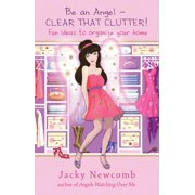 Be an Angel ? Clear That Clutter!: Fun Ideas to Organize Your Home (Paperback)