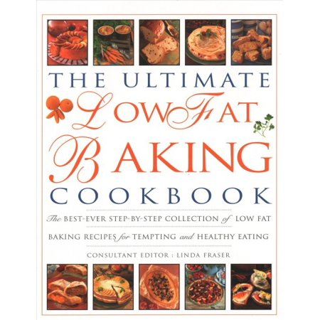 The Ultimate Low Fat Baking Cookbook : The Best-Ever Step-By-Step Collection of Recipes for Tempting and Healthy