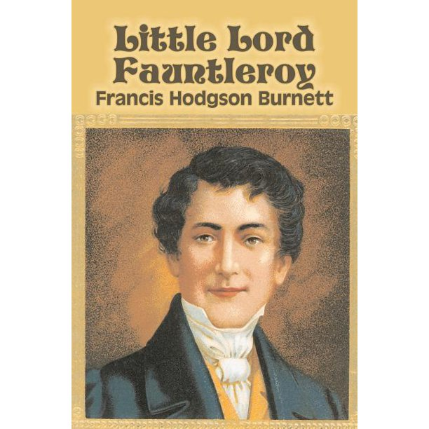 Little Lord Fauntleroy By Frances Hodgson Burnett Juvenile Fiction Classics Family Walmart Com Walmart Com
