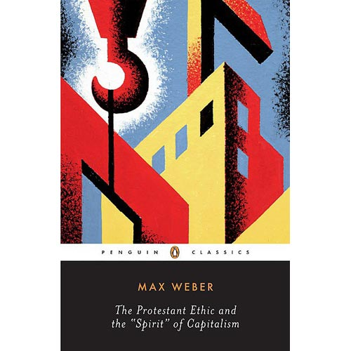 The Protestant Ethic and the 'Spirit' of Capitalism and Other Writings
