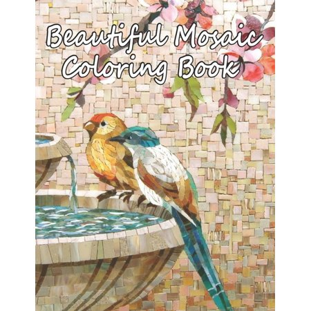 Beautiful Mosaic Coloring Book : Mosaic Coloring Book With Beautiful Flowers, Cats, Birds, Natures Mosaic Designs. Nice Mosaic Coloring Book for Adults (Paperback)