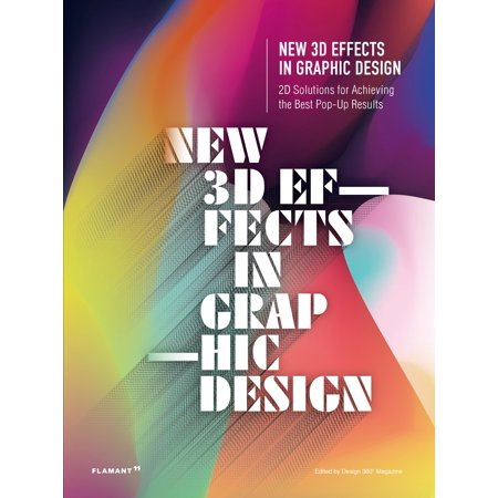 New 3D Effects in Graphic Design : 2D Solutions for Achieving the Best Pop Up