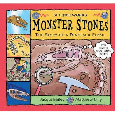 Monster Stones : The Story of a Dinosaur Fossil