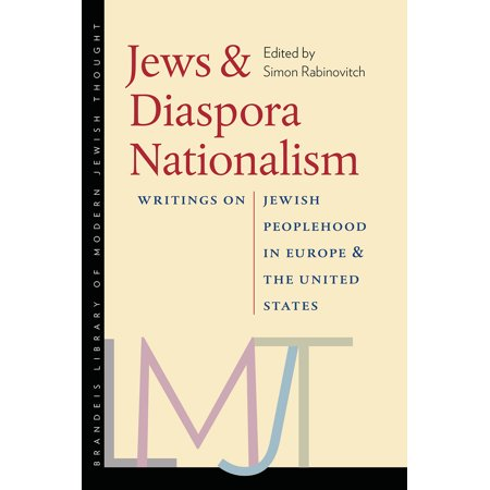 Tauber Institute Series - Jews and Diaspora Nationalism : Writings on Jewish Peoplehood in Europe and the United States