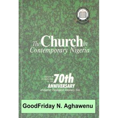 The Church in Contemporary Nigeria Papers In Celebration Of The 70th Anniversary of BTS Eku - eBook