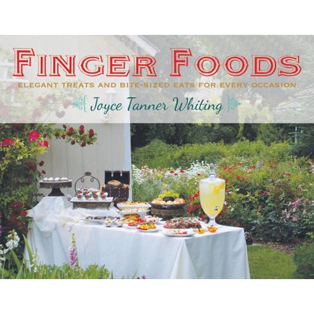 Finger Foods : Elegant Treats and Bite-Sized Eats for Every Occasion