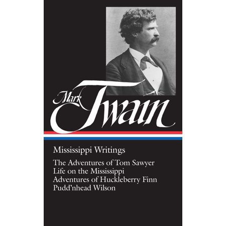 Mark Twain: Mississippi Writings (LOA #5) : The Adventures of Tom Sawyer / Life on the Mississippi / Adventures of  Huckleberry Finn / Pudd'nhead