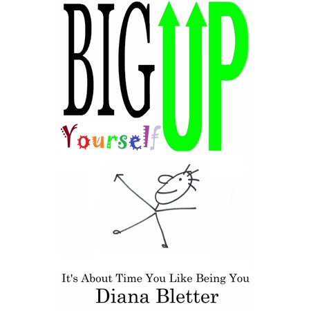 Big Up Yourself: It's About Time You Like Being You -