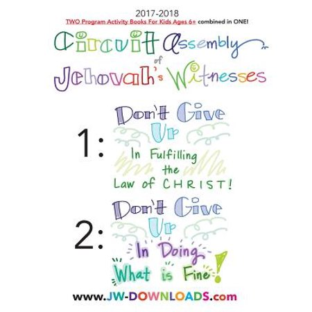 2017-2018 Jehovah's Witnesses Circuit Assembly Program Notebook for Kids for Both Circuit Assemblies : Don't Give Up in Fulfilling the Law of Christ, Don't Give Up in Doing What Is Fine