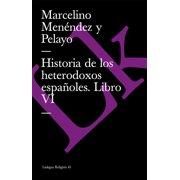 Historia de los heterodoxos espaoles. Libro VI