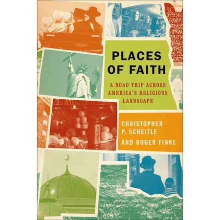 Places of Faith: A Road Trip Across Americas Religious Landscape by