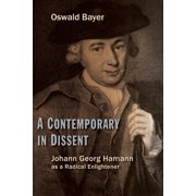 A Contemporary in Dissent : Johann Georg Hamann as Radical Enlightener (Paperback)