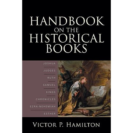 Handbook on the Historical Books : Joshua, Judges, Ruth, Samuel, Kings, Chronicles, Ezra-Nehemiah, (Bakers Handbook)
