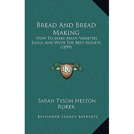 Bread and Bread Making : How to Make Many Varieties Easily and with the Best Results