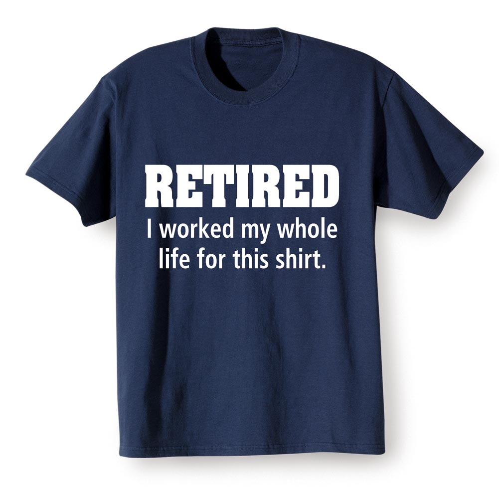 Unisex-Adult Retired Worked My Whole Life For This  Retirement T-Shirt
