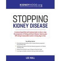 Stopping Kidney Disease(tm): Stopping Kidney Disease: A science based treatment plan to use your doctor, drugs, diet and exercise to slow or stop the progression of incurable kidney disease (Paperback