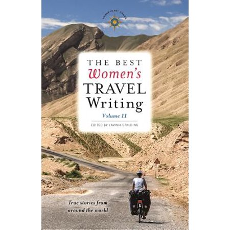 The Best Women's Travel Writing, Volume 11 : True Stories from Around the (Best Writing System In The World)