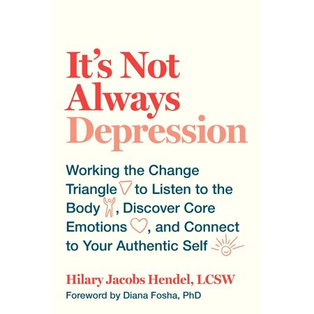 - It's Not Always Depression : Working the Change Triangle to Listen to the Body, Discover Core Emotions, and  Connect to Your Authentic Self