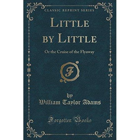 Little By Little  Or The Cruise Of The Flyaway  Classic Reprint