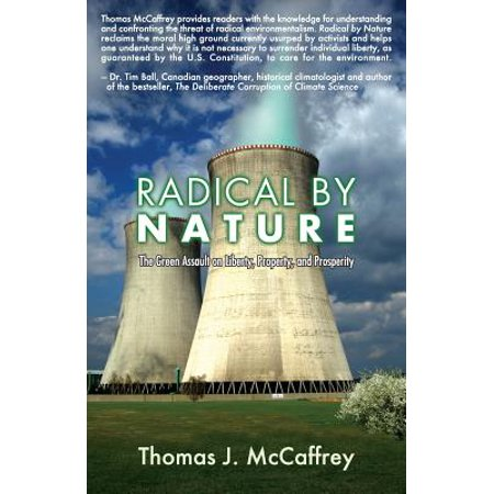 Radical By Nature  The Green Assault On Liberty  Property  And Prosperity